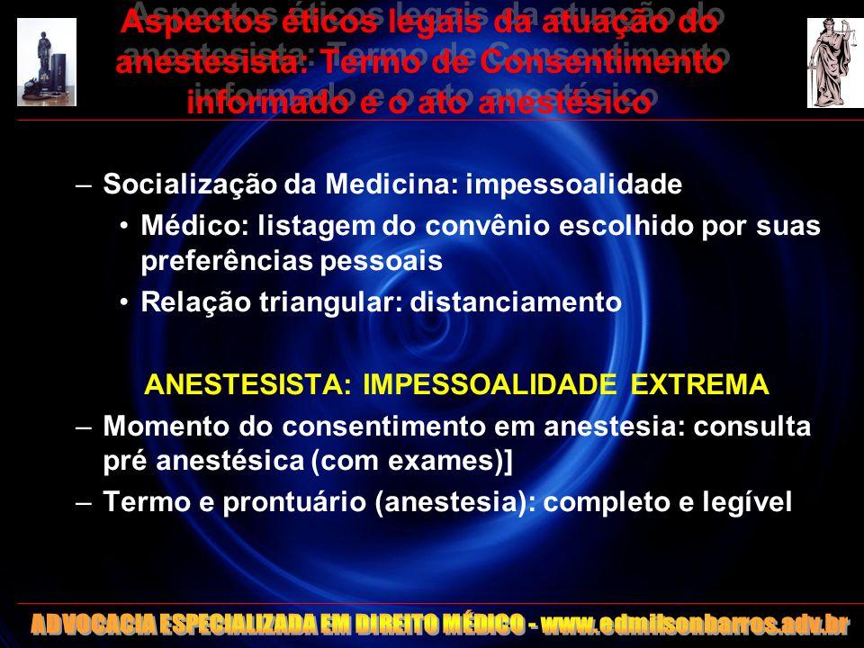 Aspectos éticos legais da atuação do anestesista: Termo de Consentimento informado e o ato anestésico –Socialização da Medicina: impessoalidade Médico