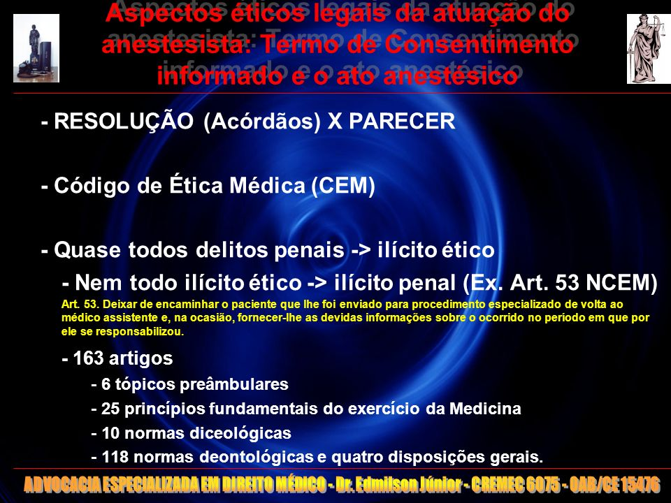 10 Aspectos éticos legais da atuação do anestesista: Termo de Consentimento informado e o ato anestésico Base ética para Direito Médico É vedado ao médico: Art.