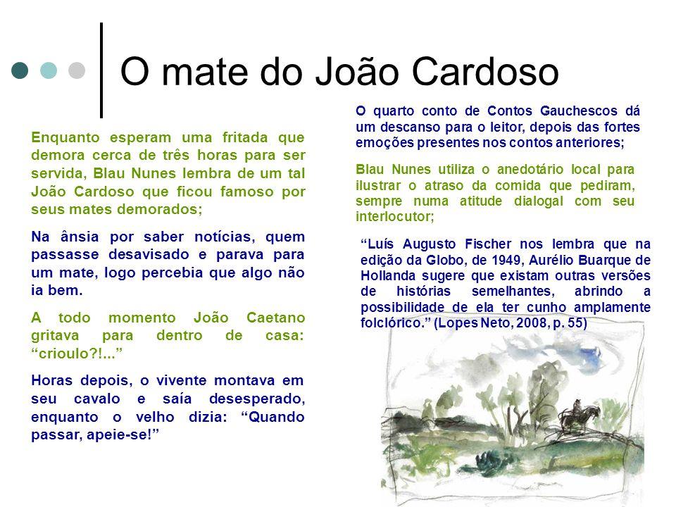 O mate do João Cardoso Enquanto esperam uma fritada que demora cerca de três horas para ser servida, Blau Nunes lembra de um tal João Cardoso que fico