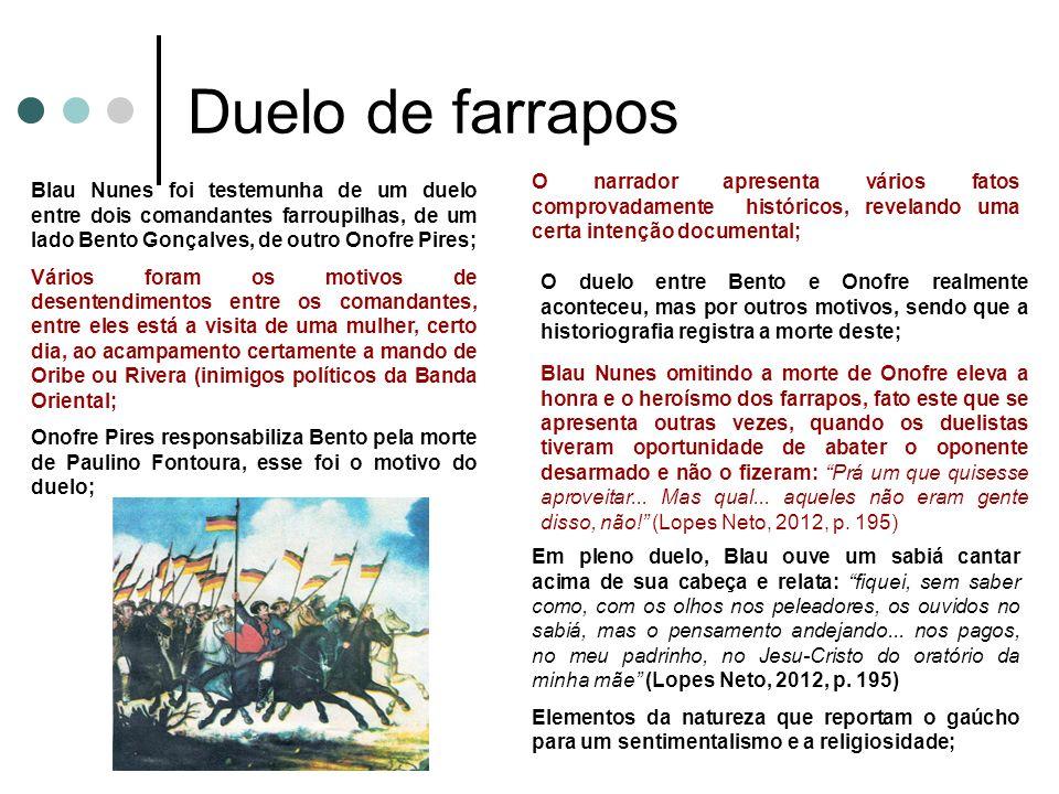 Duelo de farrapos Blau Nunes foi testemunha de um duelo entre dois comandantes farroupilhas, de um lado Bento Gonçalves, de outro Onofre Pires; Vários