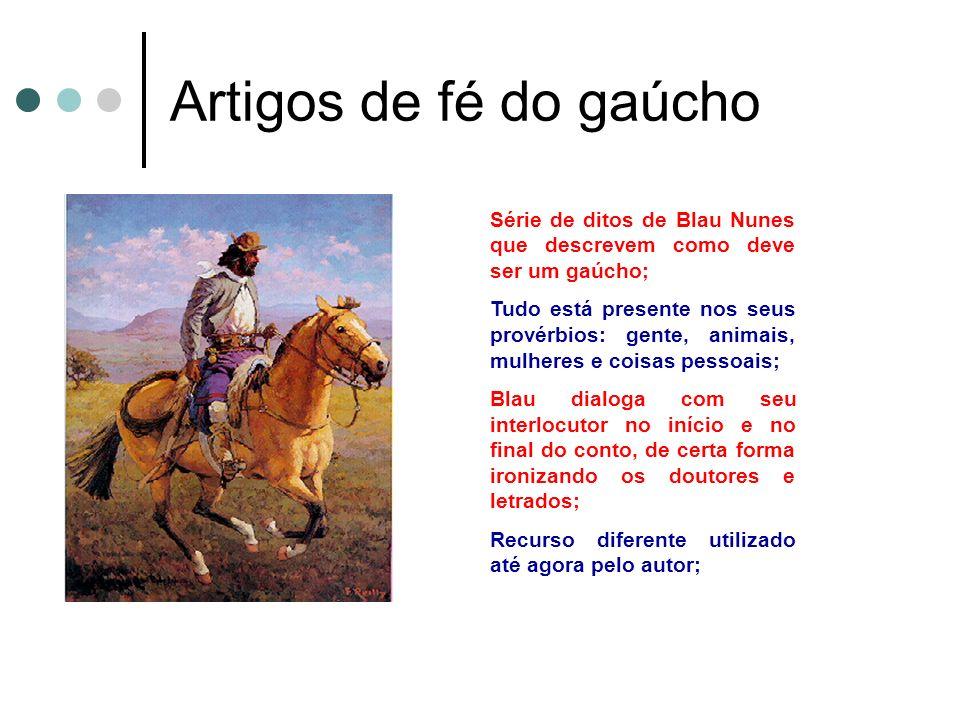 Artigos de fé do gaúcho Série de ditos de Blau Nunes que descrevem como deve ser um gaúcho; Tudo está presente nos seus provérbios: gente, animais, mu