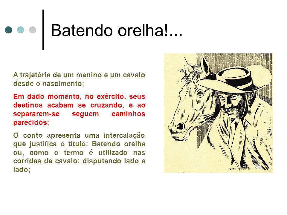 Batendo orelha!... A trajetória de um menino e um cavalo desde o nascimento; Em dado momento, no exército, seus destinos acabam se cruzando, e ao sepa