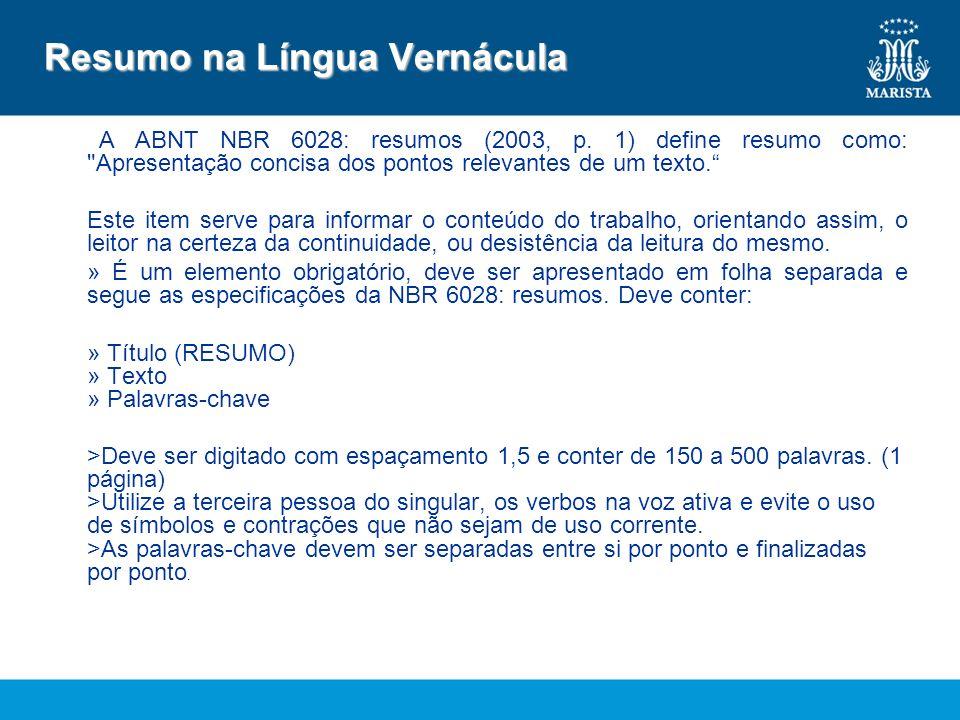 Resumo na Língua Vernácula A ABNT NBR 6028: resumos (2003, p. 1) define resumo como: