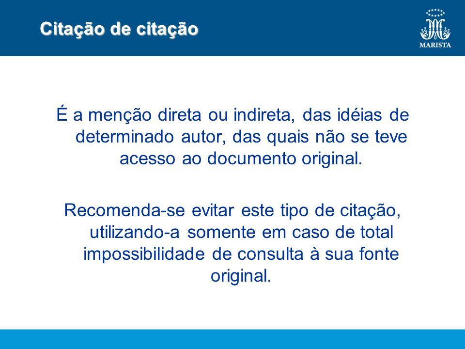 Citação de citação É a menção direta ou indireta, das idéias de determinado autor, das quais não se teve acesso ao documento original. Recomenda-se ev
