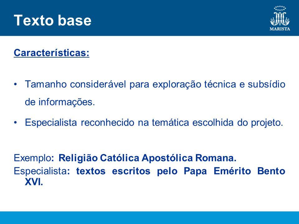 Texto base Características: Tamanho considerável para exploração técnica e subsídio de informações. Especialista reconhecido na temática escolhida do