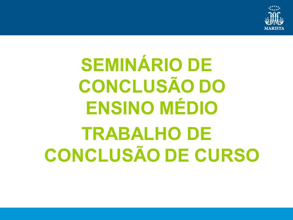 SEMINÁRIO DE CONCLUSÃO DO ENSINO MÉDIO TRABALHO DE CONCLUSÃO DE CURSO
