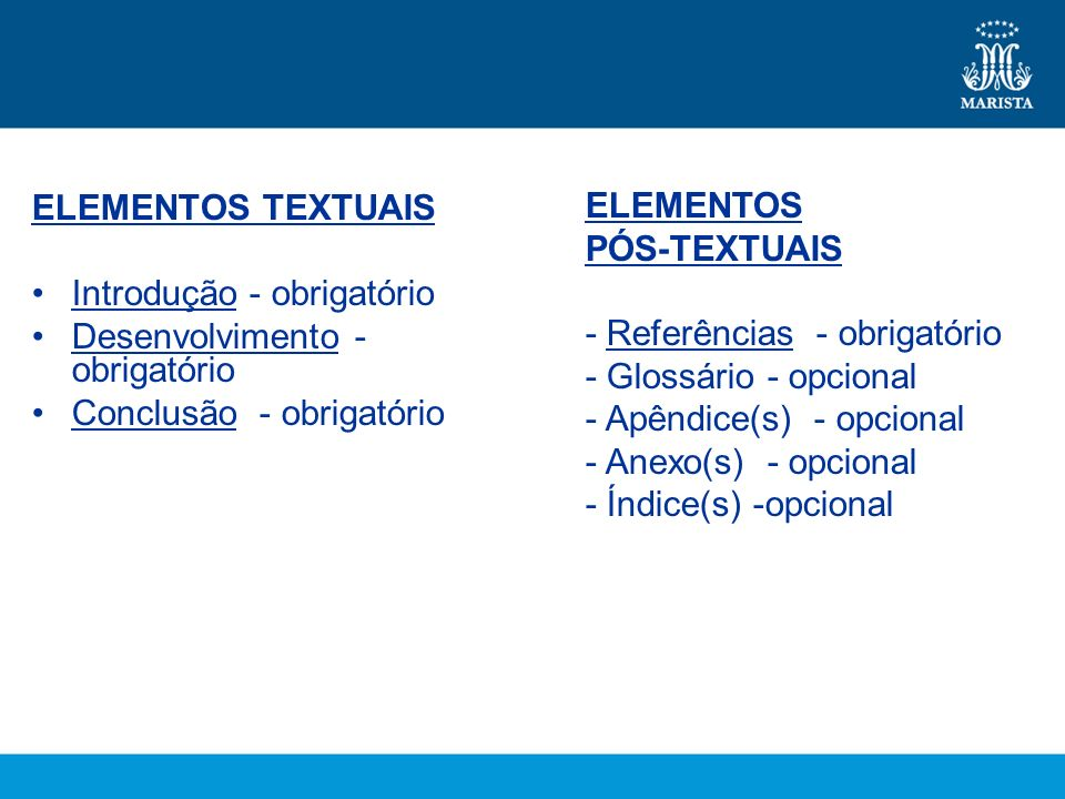 ELEMENTOS TEXTUAIS Introdução - obrigatório Desenvolvimento - obrigatório Conclusão - obrigatório ELEMENTOS PÓS-TEXTUAIS - Referências - obrigatório -