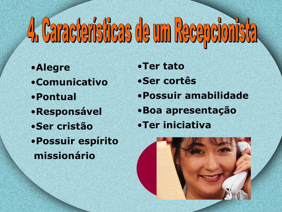 Alegre Comunicativo Pontual Responsável Ser cristão Possuir espírito missionário Ter tato Ser cortês Possuir amabilidade Boa apresentação Ter iniciati