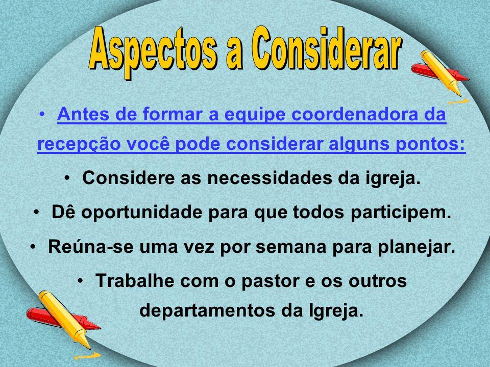 Conhecer bem os membros da igreja.Trabalhar com o pastor e demais departamentos da igreja.