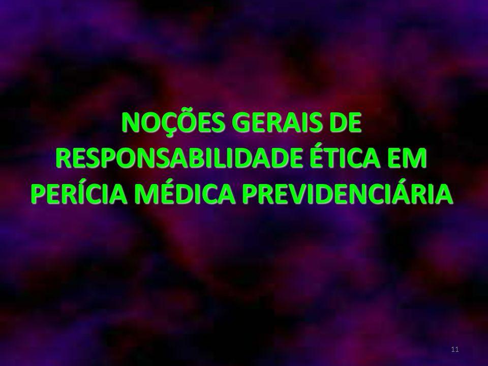 11 NOÇÕES GERAIS DE RESPONSABILIDADE ÉTICA EM PERÍCIA MÉDICA PREVIDENCIÁRIA