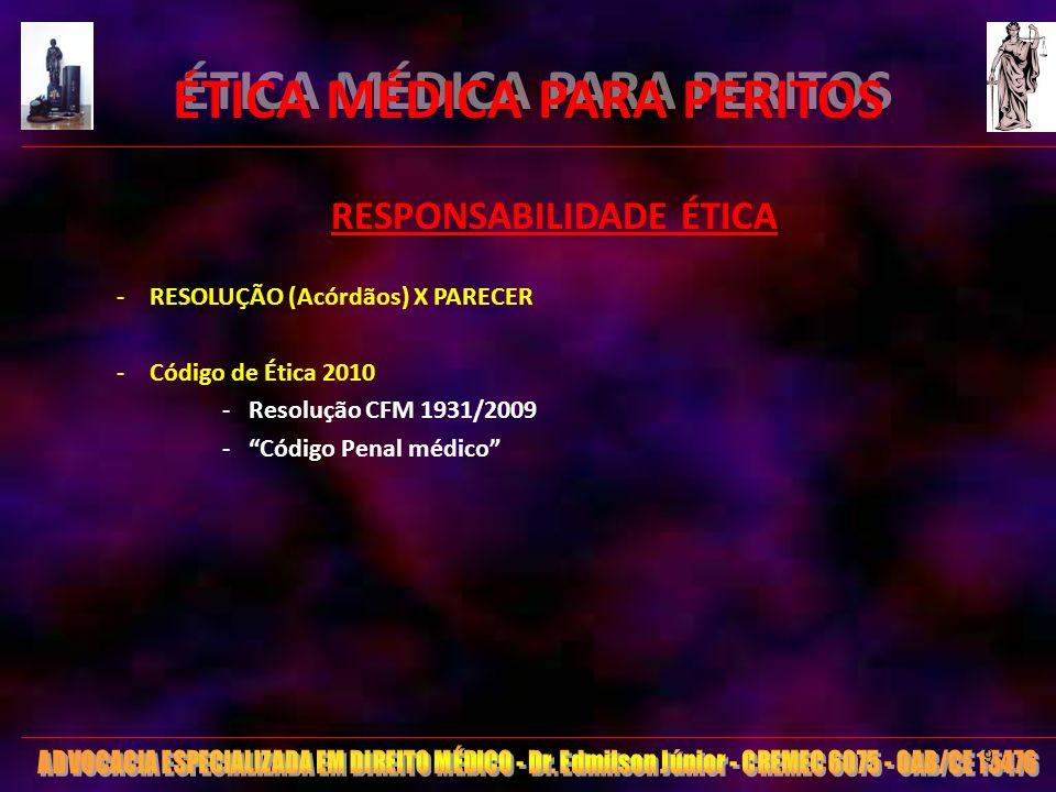 ÉTICA MÉDICA PARA PERITOS RESPONSABILIDADE ÉTICA -RESOLUÇÃO (Acórdãos) X PARECER -Código de Ética 2010 -Resolução CFM 1931/2009 -Código Penal médico 9