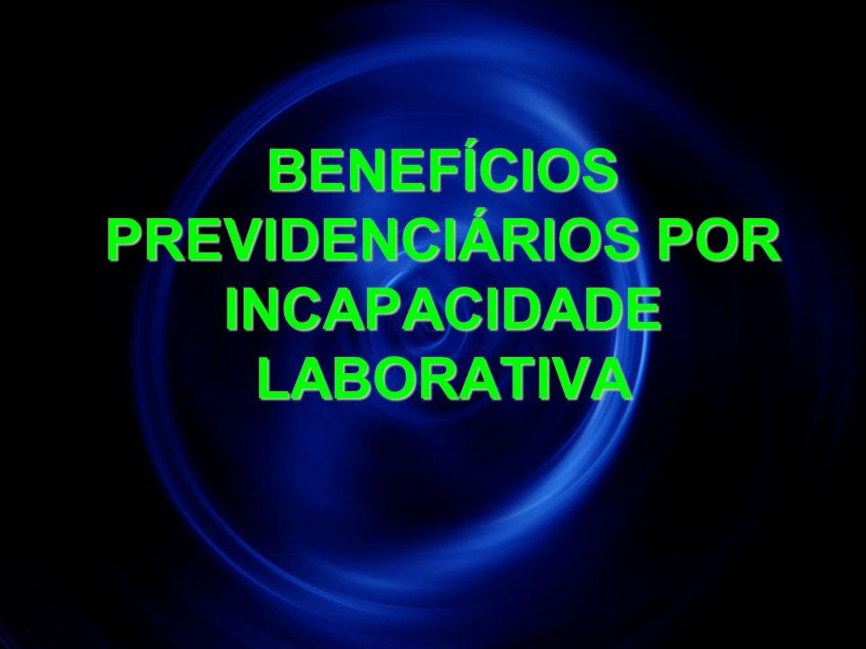 16 BENEFÍCIOS PREVIDENCIÁRIOS POR INCAPACIDADE LABORATIVA