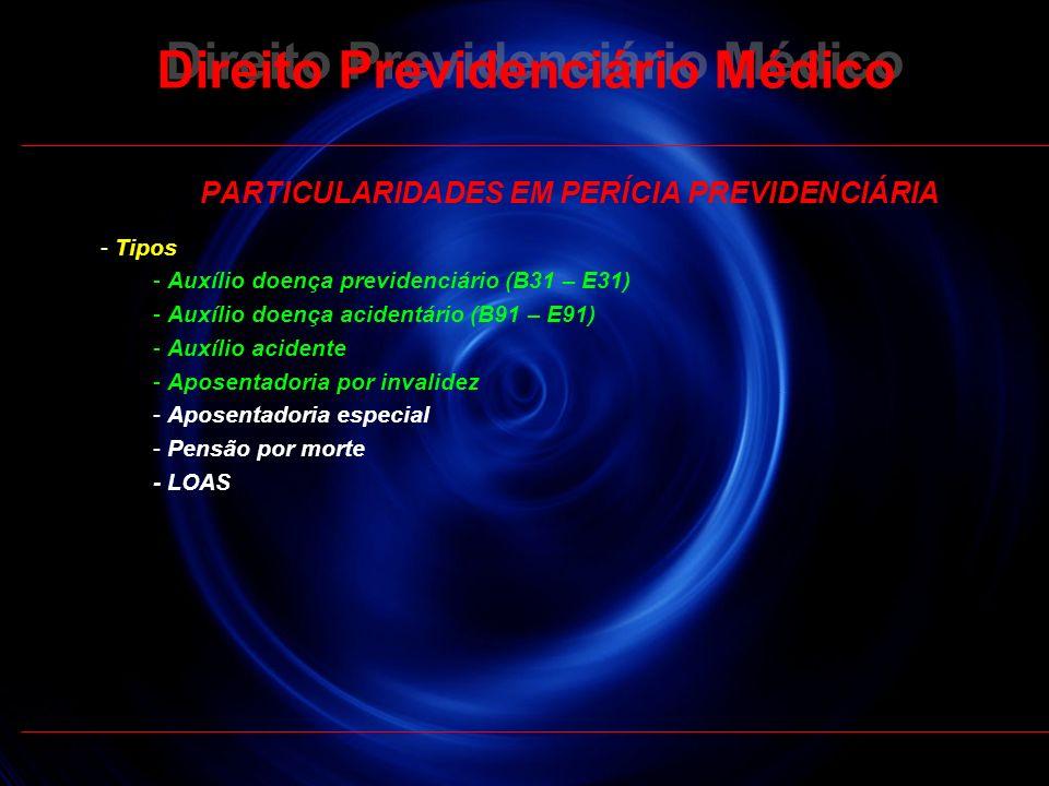 19 PARTICULARIDADES EM PERÍCIA PREVIDENCIÁRIA - Tipos - Auxílio doença previdenciário (B31 – E31) - Auxílio doença acidentário (B91 – E91) - Auxílio a