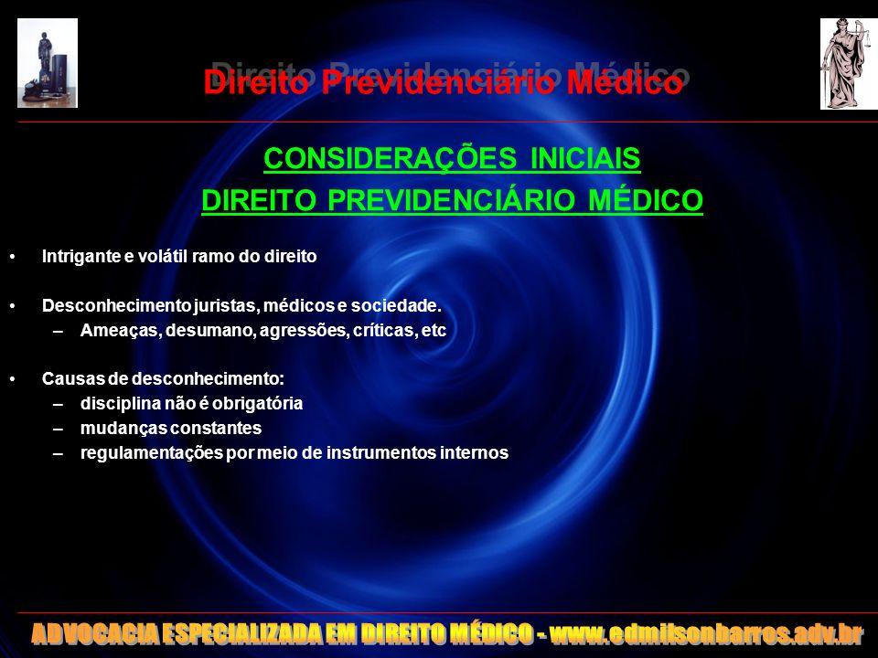 Direito Previdenciário Médico CONSIDERAÇÕES INICIAIS DIREITO PREVIDENCIÁRIO MÉDICO Intrigante e volátil ramo do direito Desconhecimento juristas, médi