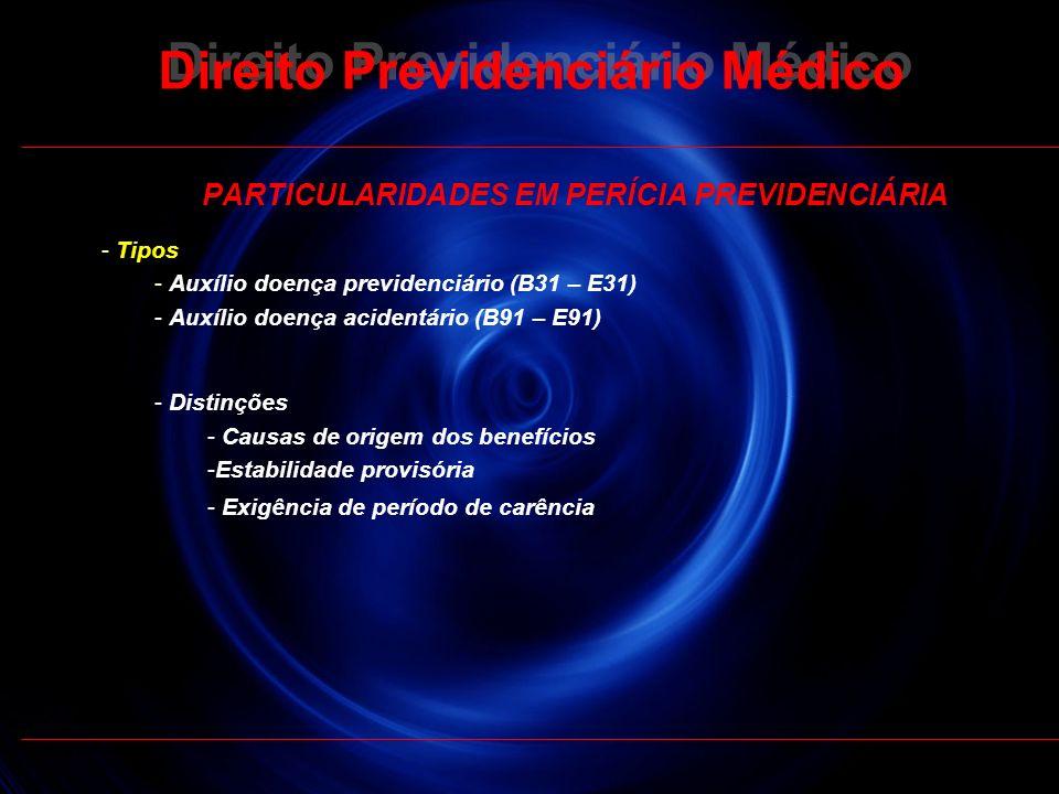 20 PARTICULARIDADES EM PERÍCIA PREVIDENCIÁRIA - Tipos - Auxílio doença previdenciário (B31 – E31) - Auxílio doença acidentário (B91 – E91) - Distinçõe
