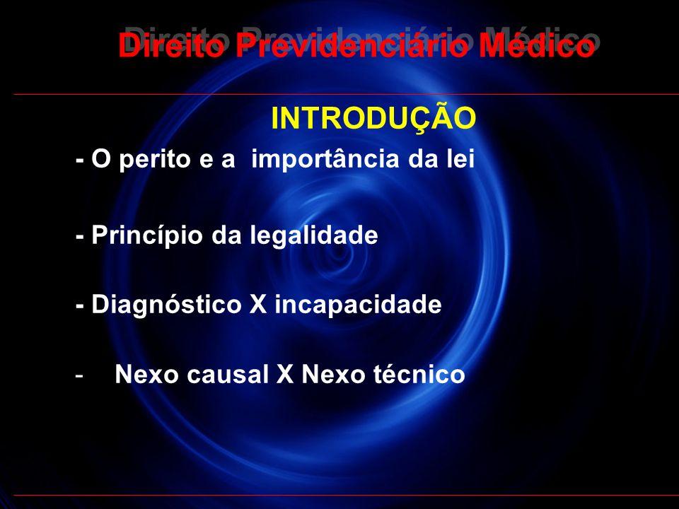 5 Direito Previdenciário Médico INTRODUÇÃO - O perito e a importância da lei - Princípio da legalidade - Diagnóstico X incapacidade -Nexo causal X Nex
