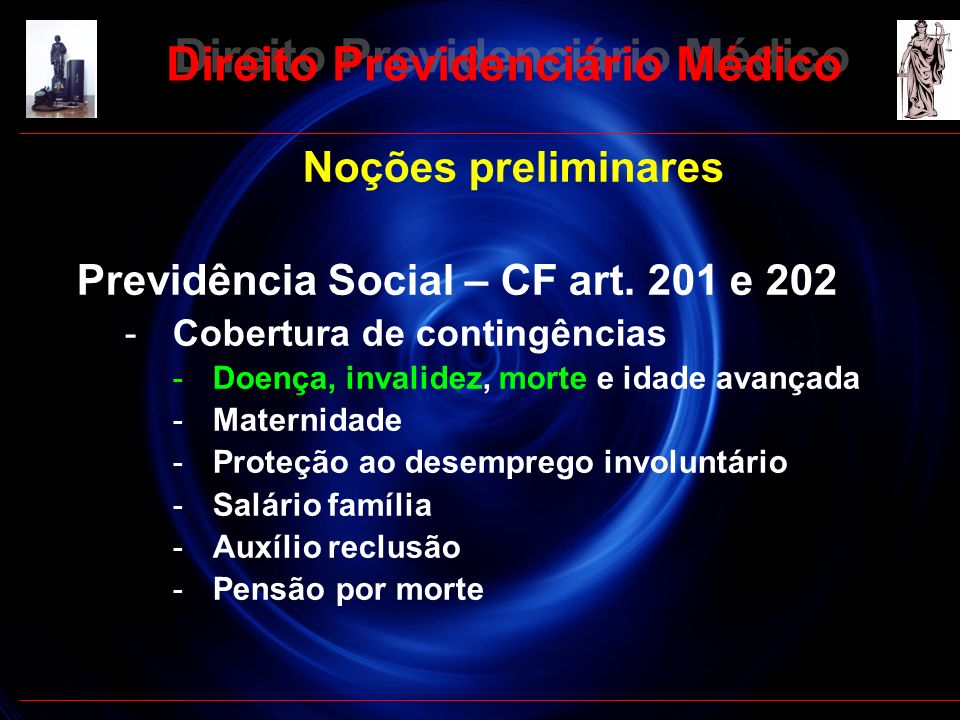 8 Direito Previdenciário Médico Noções preliminares Previdência Social – CF art. 201 e 202 -Cobertura de contingências -Doença, invalidez, morte e ida