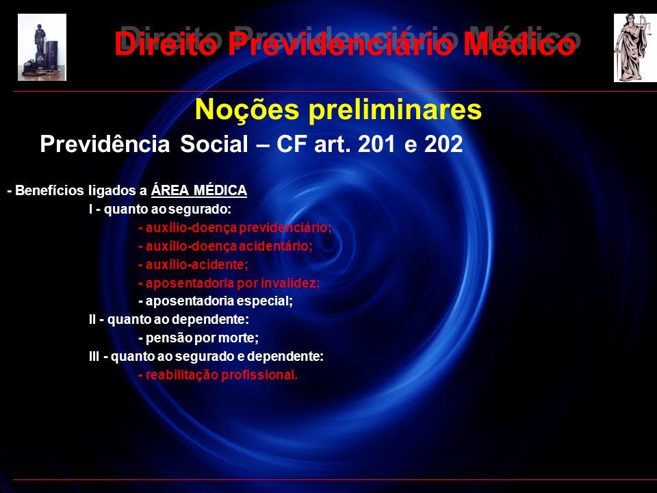 9 Direito Previdenciário Médico Noções preliminares Previdência Social – CF art. 201 e 202 - Benefícios ligados a ÁREA MÉDICA I - quanto ao segurado: