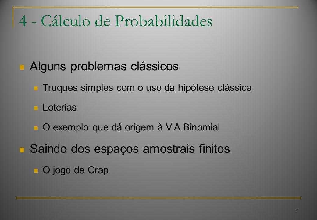 7 4 - Cálculo de Probabilidades Alguns problemas clássicos Truques simples com o uso da hipótese clássica Loterias O exemplo que dá origem à V.A.Binom