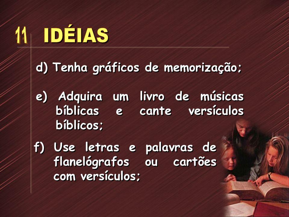 d) Tenha gráficos de memorização; e) Adquira um livro de músicas bíblicas e cante versículos bíblicos; f) Use letras e palavras de flanelógrafos ou ca