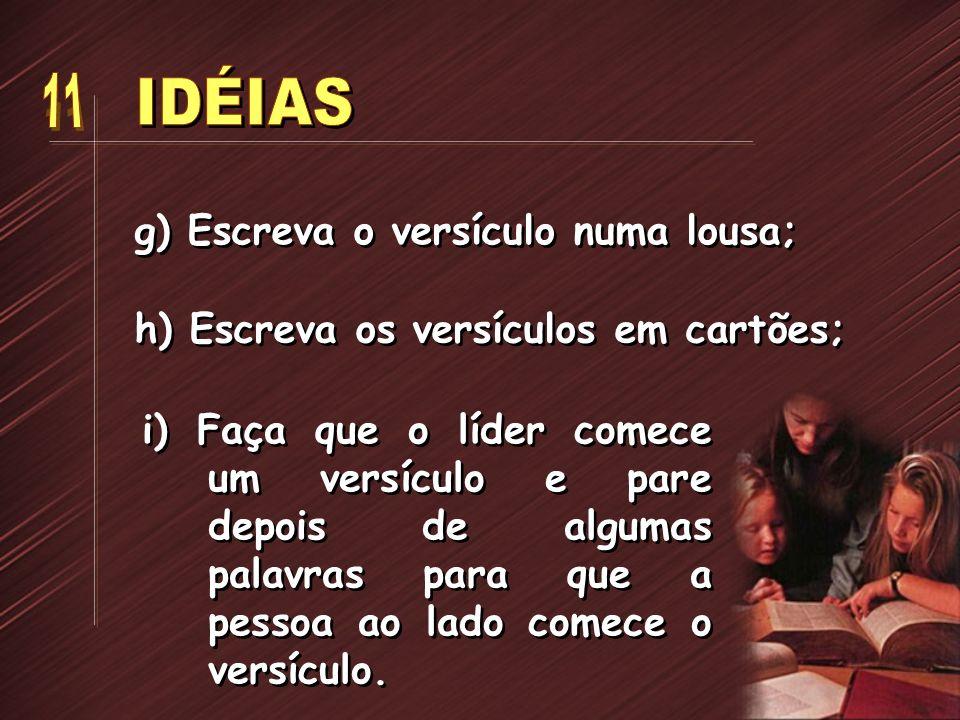 g) Escreva o versículo numa lousa; h) Escreva os versículos em cartões; i) Faça que o líder comece um versículo e pare depois de algumas palavras para