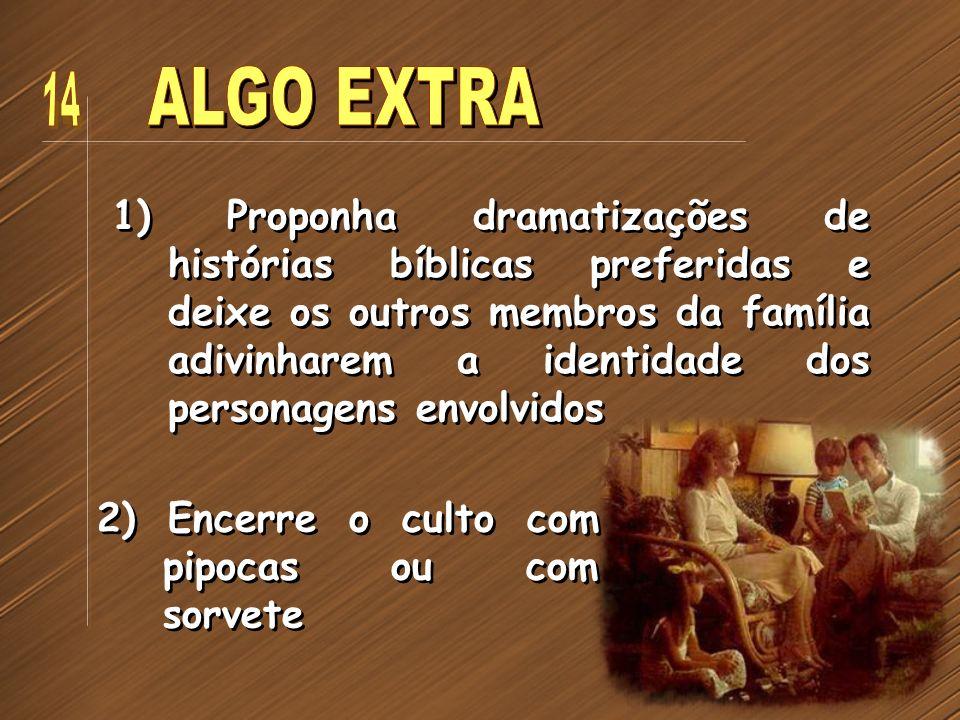 1) Proponha dramatizações de histórias bíblicas preferidas e deixe os outros membros da família adivinharem a identidade dos personagens envolvidos 2)