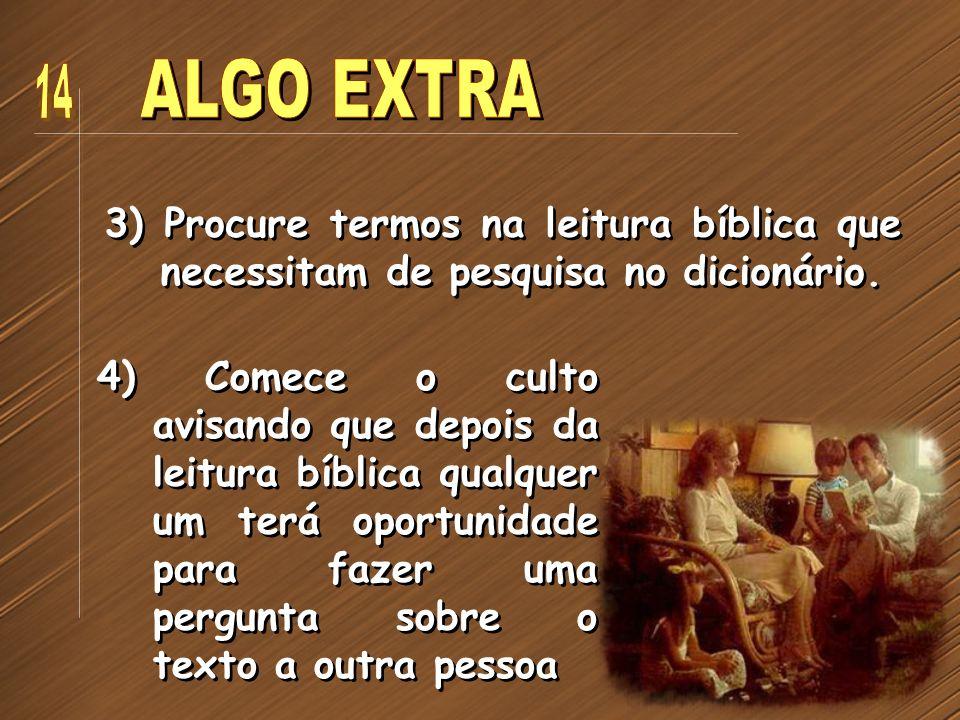 3) Procure termos na leitura bíblica que necessitam de pesquisa no dicionário. 4) Comece o culto avisando que depois da leitura bíblica qualquer um te