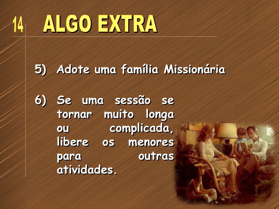 5) Adote uma família Missionária 6) Se uma sessão se tornar muito longa ou complicada, libere os menores para outras atividades.