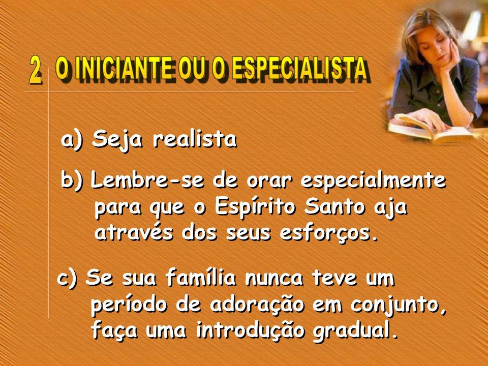 a) Seja realista b) Lembre-se de orar especialmente para que o Espírito Santo aja através dos seus esforços. c) Se sua família nunca teve um período d