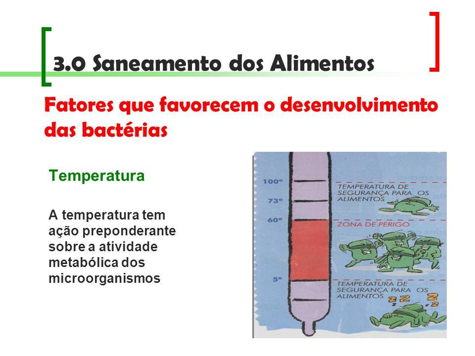 3.0 Saneamento dos Alimentos Fatores que favorecem o desenvolvimento das bactérias Temperatura A temperatura tem ação preponderante sobre a atividade