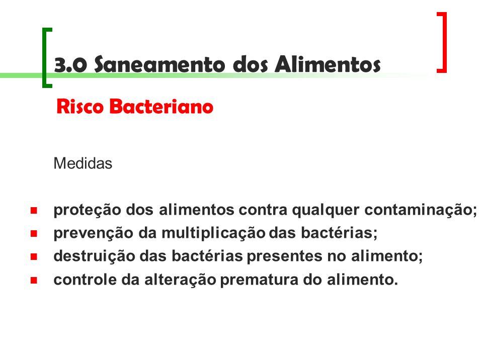 3.0 Saneamento dos Alimentos Medidas proteção dos alimentos contra qualquer contaminação; prevenção da multiplicação das bactérias; destruição das bac
