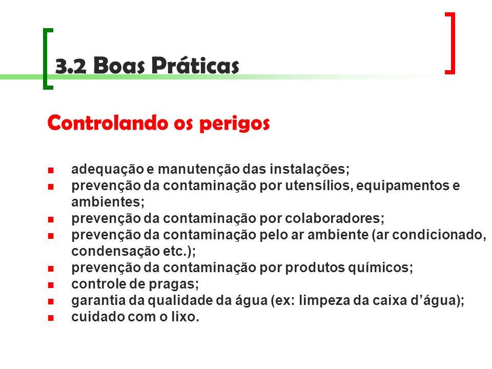 3.2 Boas Práticas Controlando os perigos adequação e manutenção das instalações; prevenção da contaminação por utensílios, equipamentos e ambientes; p