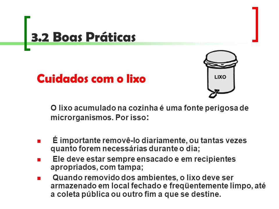 3.2 Boas Práticas Cuidados com o lixo O lixo acumulado na cozinha é uma fonte perigosa de microrganismos. Por isso : É importante removê-lo diariament
