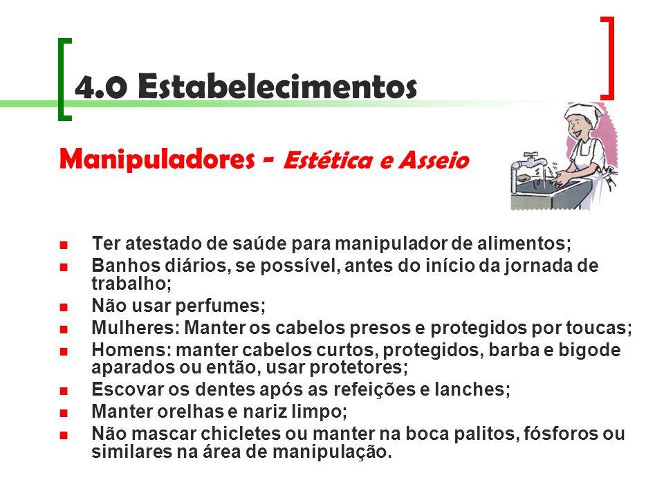 4.0 Estabelecimentos Manipuladores - Estética e Asseio Ter atestado de saúde para manipulador de alimentos; Banhos diários, se possível, antes do iníc