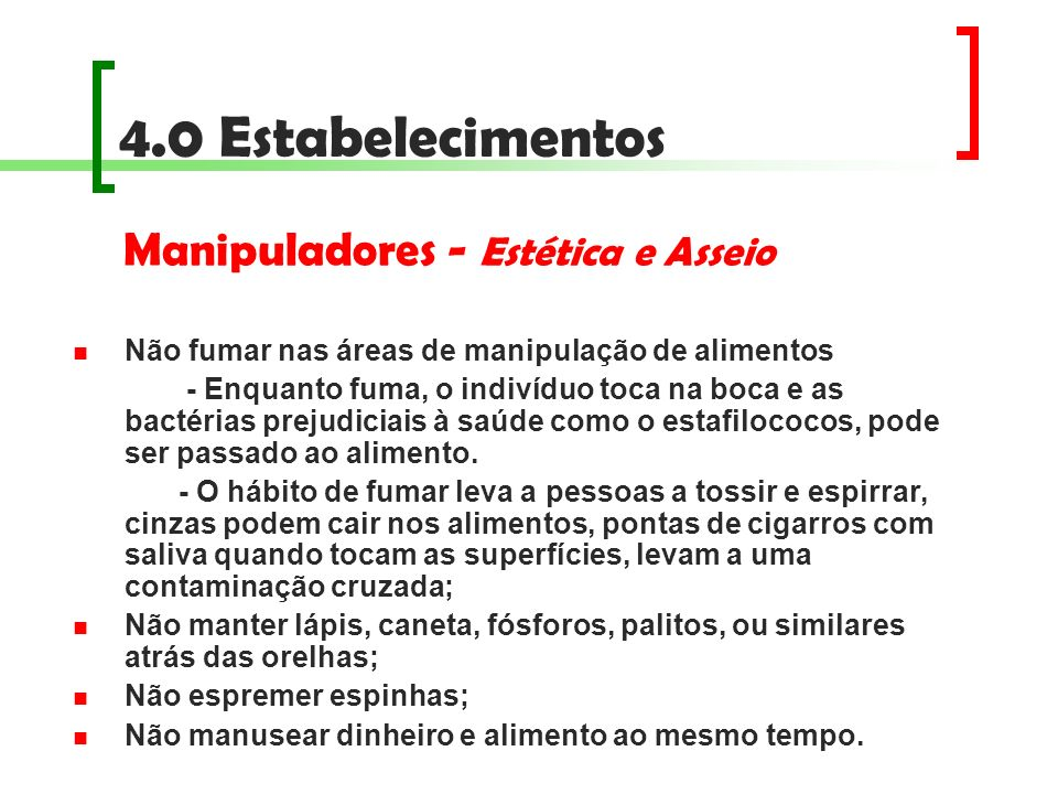 4.0 Estabelecimentos Não fumar nas áreas de manipulação de alimentos - Enquanto fuma, o indivíduo toca na boca e as bactérias prejudiciais à saúde com