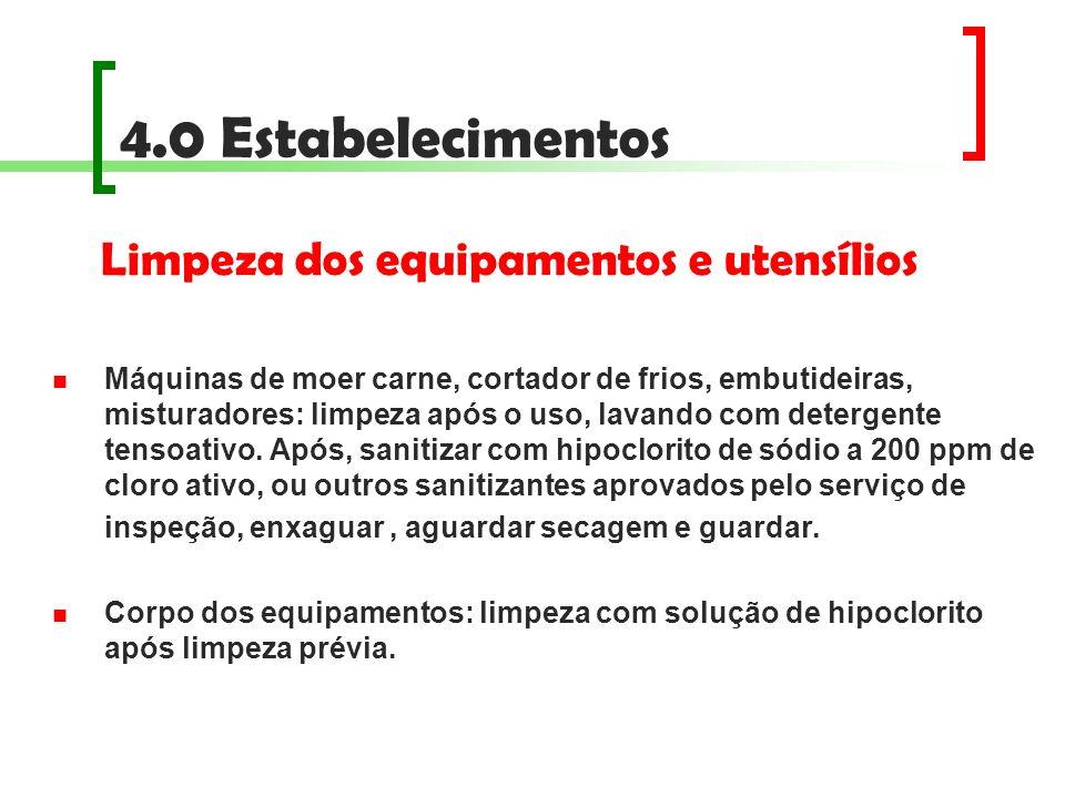 4.0 Estabelecimentos Limpeza dos equipamentos e utensílios Máquinas de moer carne, cortador de frios, embutideiras, misturadores: limpeza após o uso,