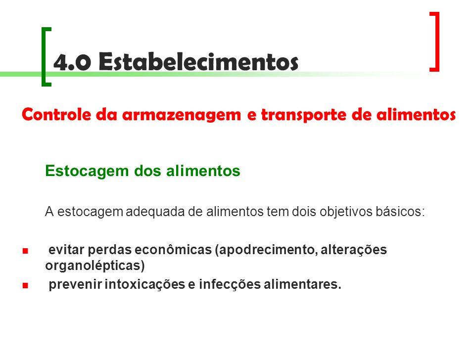 4.0 Estabelecimentos Controle da armazenagem e transporte de alimentos Estocagem dos alimentos A estocagem adequada de alimentos tem dois objetivos bá
