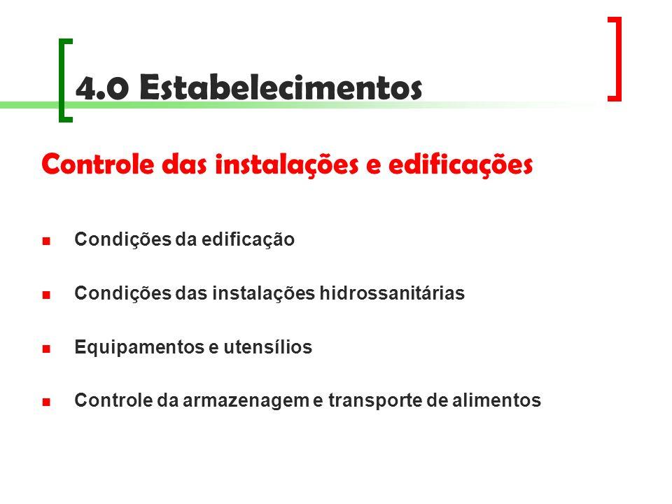 4.0 Estabelecimentos Controle das instalações e edificações Condições da edificação Condições das instalações hidrossanitárias Equipamentos e utensíli