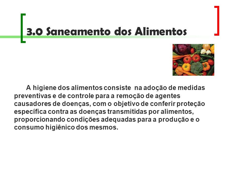 3.0 Saneamento dos Alimentos Segurança Alimentar Significa Garantir acesso ao alimento em quantidade e qualidade adequadas, de forma permanente; Aproveitar ao máximo os nutrientes; Preparar alimentos de forma que não ofereçam perigo à saúde.