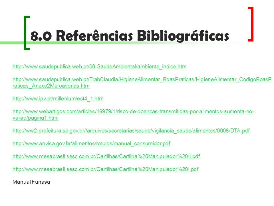 8.0 Referências Bibliográficas http://www.saudepublica.web.pt/06-SaudeAmbiental/ambiente_indice.htm http://www.saudepublica.web.pt/TrabClaudia/Higiene