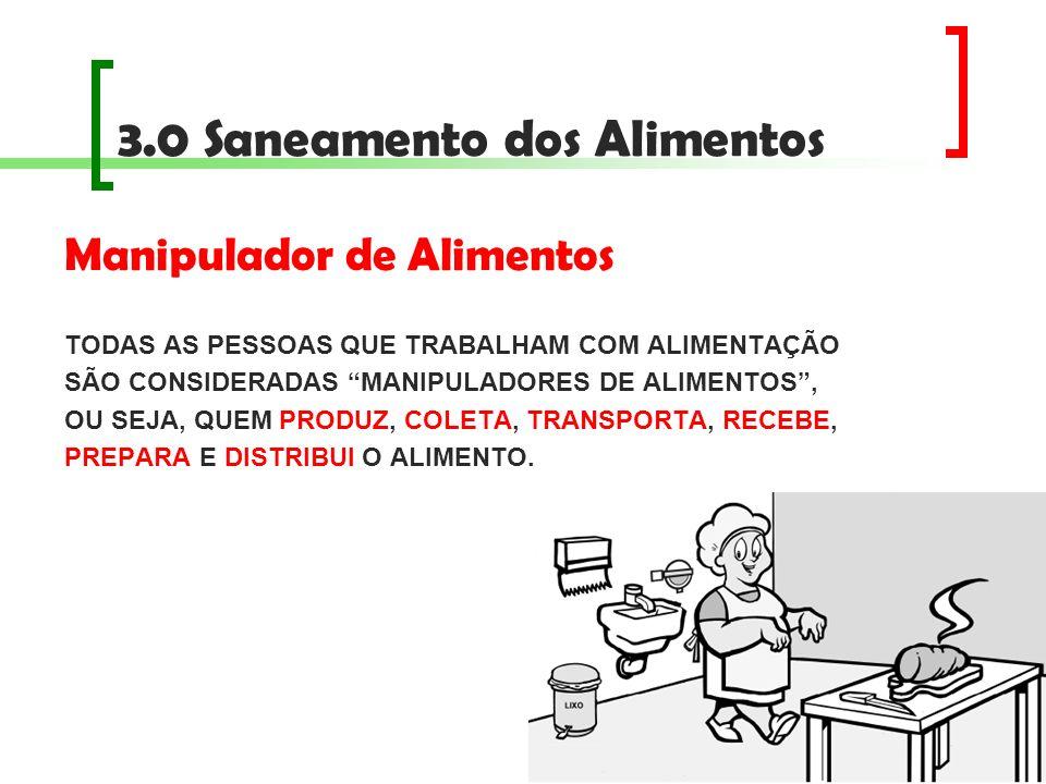 3.0 Saneamento dos Alimentos Manipulador de Alimentos TODAS AS PESSOAS QUE TRABALHAM COM ALIMENTAÇÃO SÃO CONSIDERADAS MANIPULADORES DE ALIMENTOS, OU S