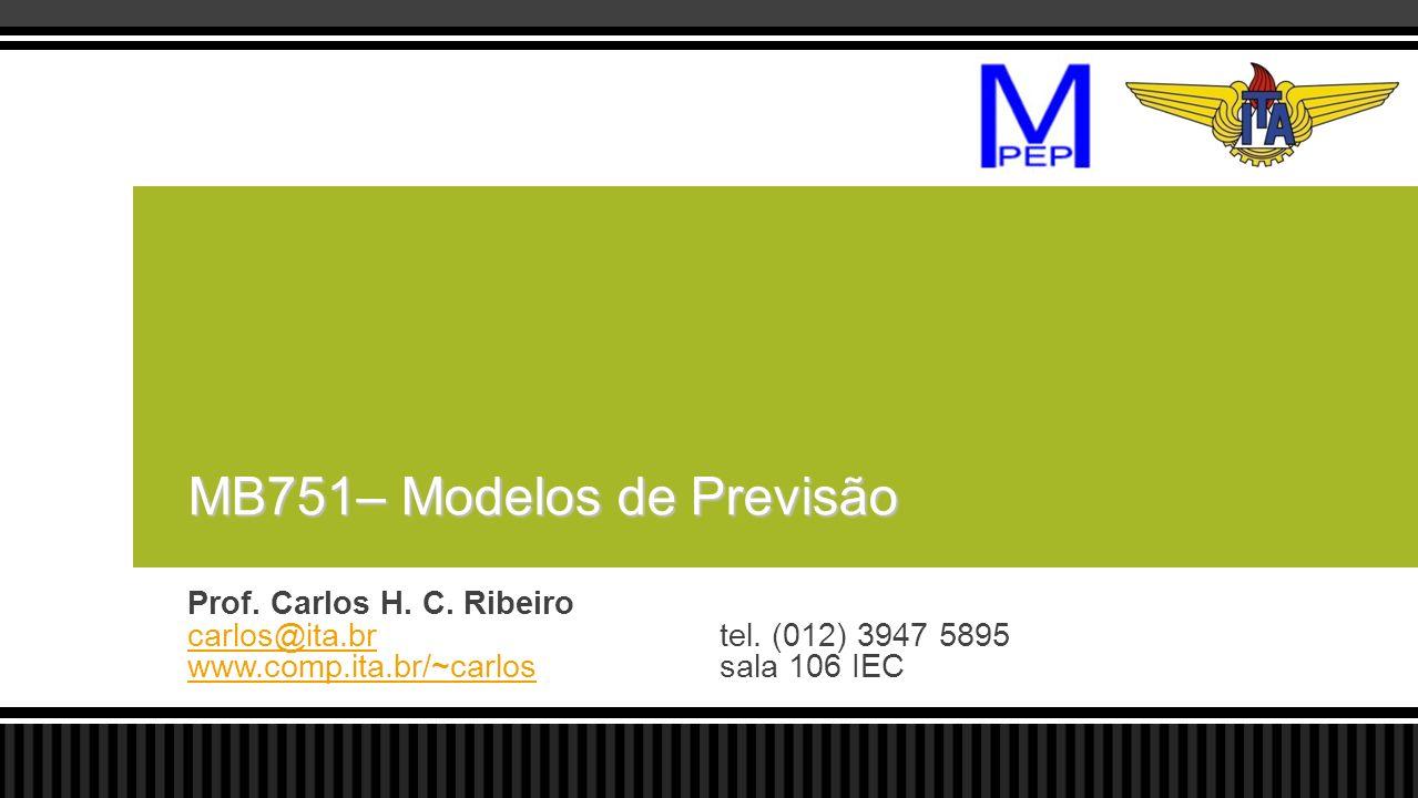Prof. Carlos H. C. Ribeiro carlos@ita.brcarlos@ita.brtel. (012) 3947 5895 www.comp.ita.br/~carloswww.comp.ita.br/~carlossala 106 IEC MB751– Modelos de