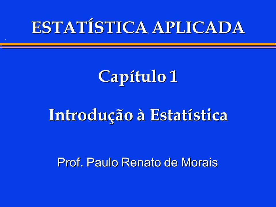 . Capítulo 1 Introdução à Estatística Capítulo 1 Introdução à Estatística Prof. Paulo Renato de Morais ESTATÍSTICA APLICADA