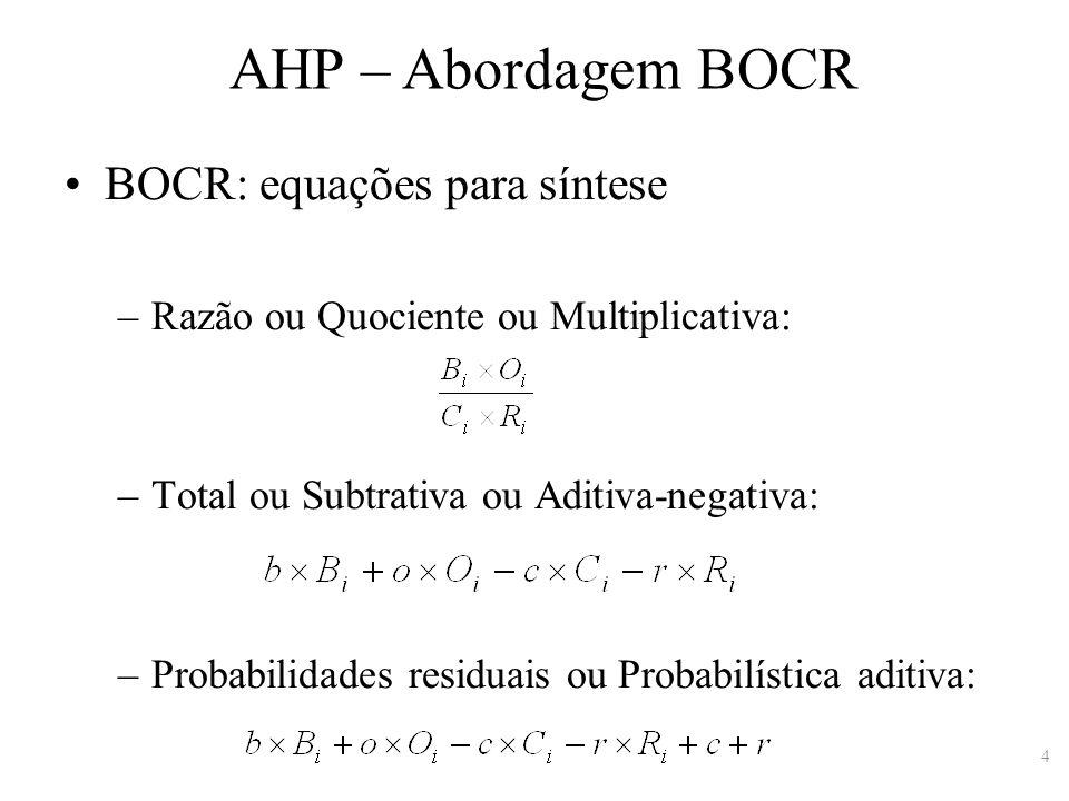 4 BOCR: equações para síntese –Razão ou Quociente ou Multiplicativa: –Total ou Subtrativa ou Aditiva-negativa: –Probabilidades residuais ou Probabilís