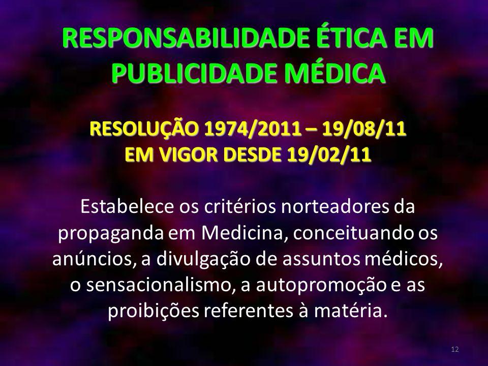12 RESPONSABILIDADE ÉTICA EM PUBLICIDADE MÉDICA RESOLUÇÃO 1974/2011 – 19/08/11 EM VIGOR DESDE 19/02/11 RESPONSABILIDADE ÉTICA EM PUBLICIDADE MÉDICA RE