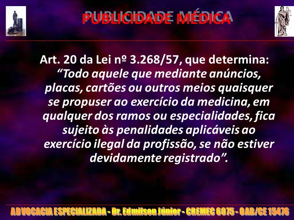 13 PUBLICIDADE MÉDICA Art. 20 da Lei nº 3.268/57, que determina: Todo aquele que mediante anúncios, placas, cartões ou outros meios quaisquer se propu