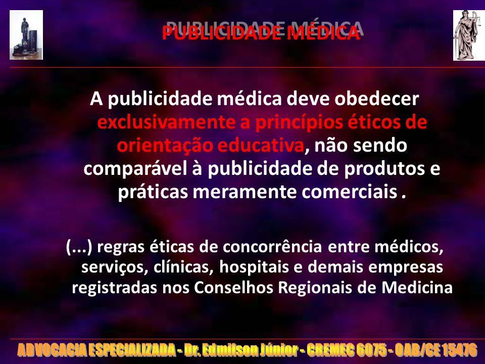 14 PUBLICIDADE MÉDICA A publicidade médica deve obedecer exclusivamente a princípios éticos de orientação educativa, não sendo comparável à publicidad