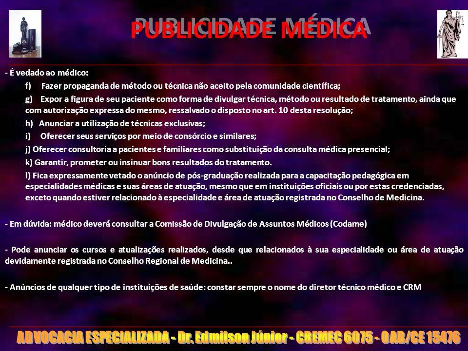 16 PUBLICIDADE MÉDICA - É vedado ao médico: f) Fazer propaganda de método ou técnica não aceito pela comunidade científica; g) Expor a figura de seu p