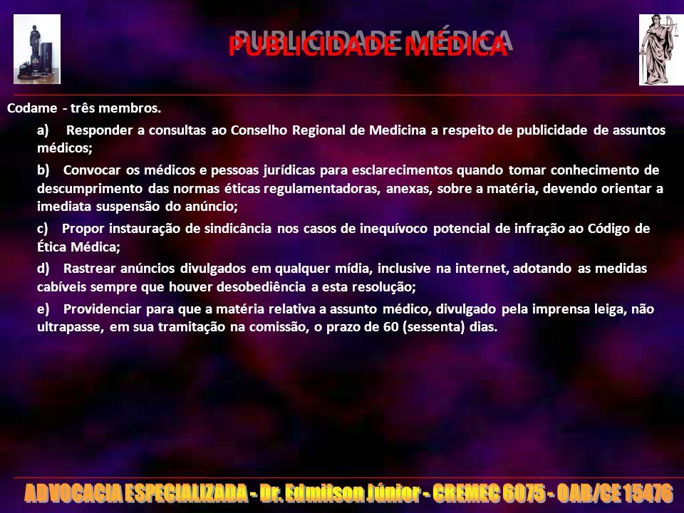 19 PUBLICIDADE MÉDICA Codame - três membros. a) Responder a consultas ao Conselho Regional de Medicina a respeito de publicidade de assuntos médicos;