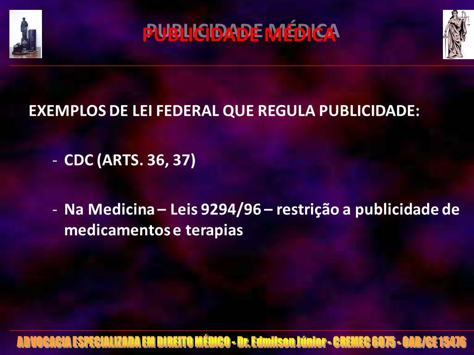 23 PUBLICIDADE MÉDICA EXEMPLOS DE LEI FEDERAL QUE REGULA PUBLICIDADE: -CDC (ARTS. 36, 37) -Na Medicina – Leis 9294/96 – restrição a publicidade de med